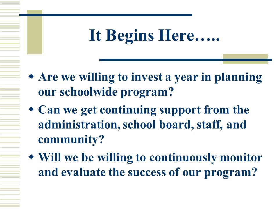 It Begins Here…..  Are we willing to invest a year in planning our schoolwide program.