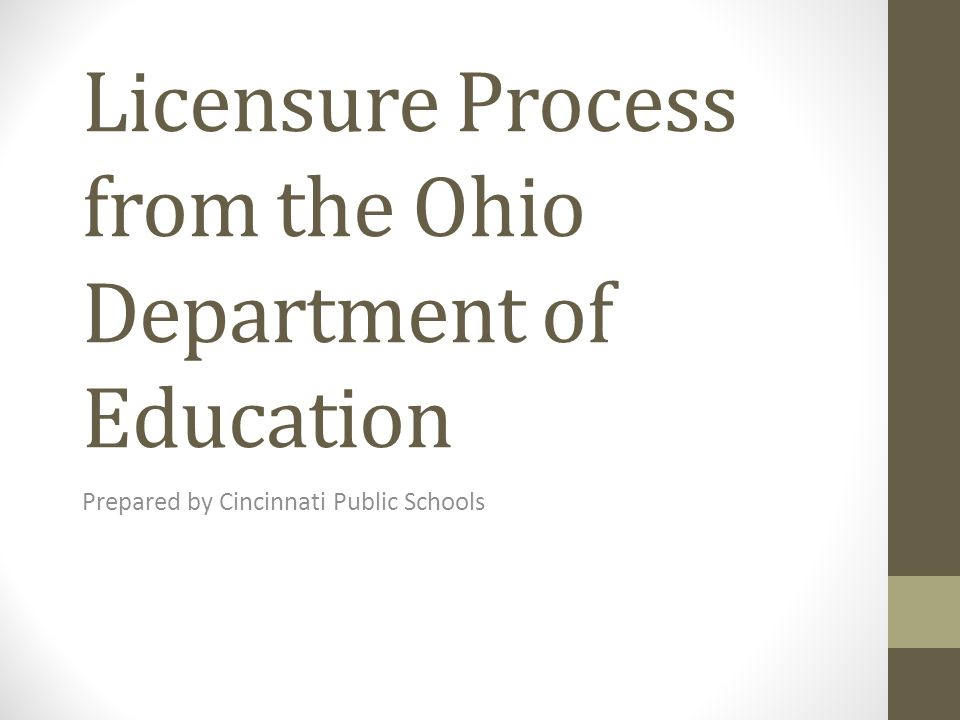 Licensure Process from the Ohio Department of Education Prepared by Cincinnati Public Schools