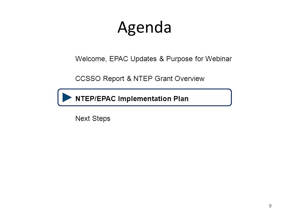 9 Agenda Welcome, EPAC Updates & Purpose for Webinar CCSSO Report & NTEP Grant Overview NTEP/EPAC Implementation Plan Next Steps