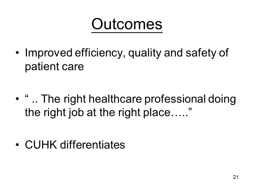 21 Outcomes Improved efficiency, quality and safety of patient care ..