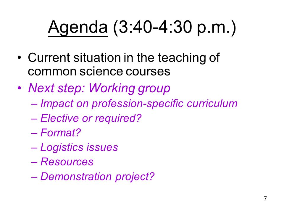 7 Agenda (3:40-4:30 p.m.) Current situation in the teaching of common science courses Next step: Working group –Impact on profession-specific curriculum –Elective or required.
