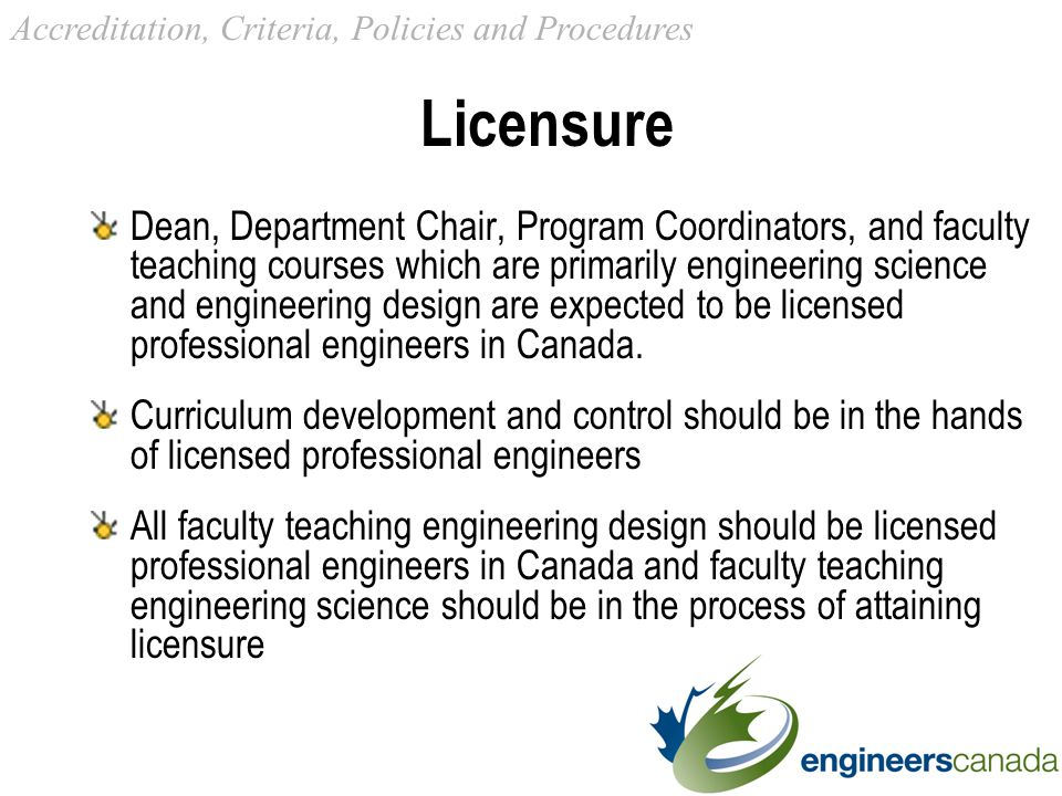 Licensure Dean, Department Chair, Program Coordinators, and faculty teaching courses which are primarily engineering science and engineering design are expected to be licensed professional engineers in Canada.