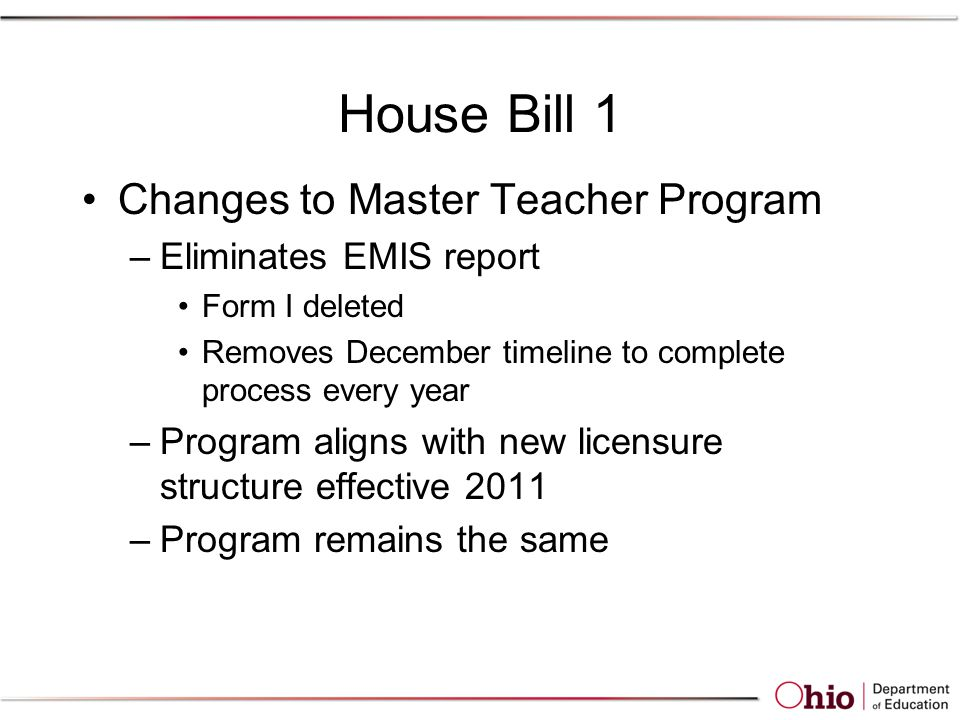 House Bill 1 Changes to Master Teacher Program –Eliminates EMIS report Form I deleted Removes December timeline to complete process every year –Program aligns with new licensure structure effective 2011 –Program remains the same