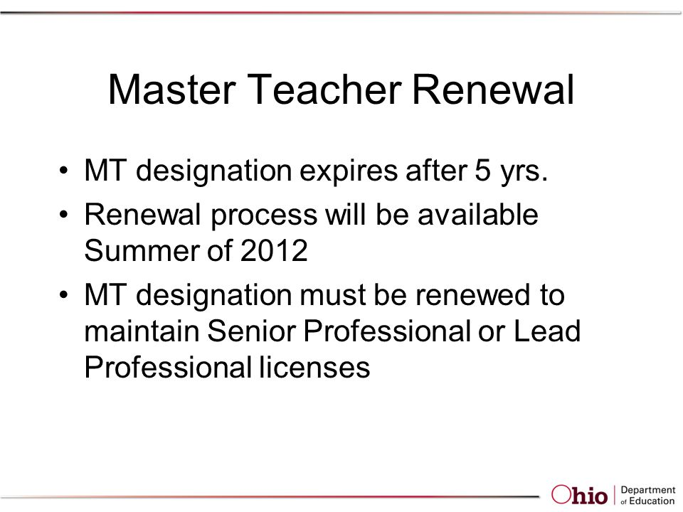 Master Teacher Renewal MT designation expires after 5 yrs.