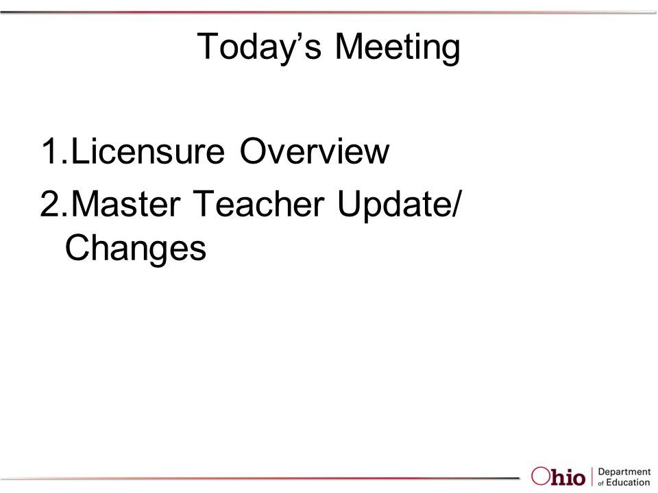 Today's Meeting 1.Licensure Overview 2.Master Teacher Update/ Changes