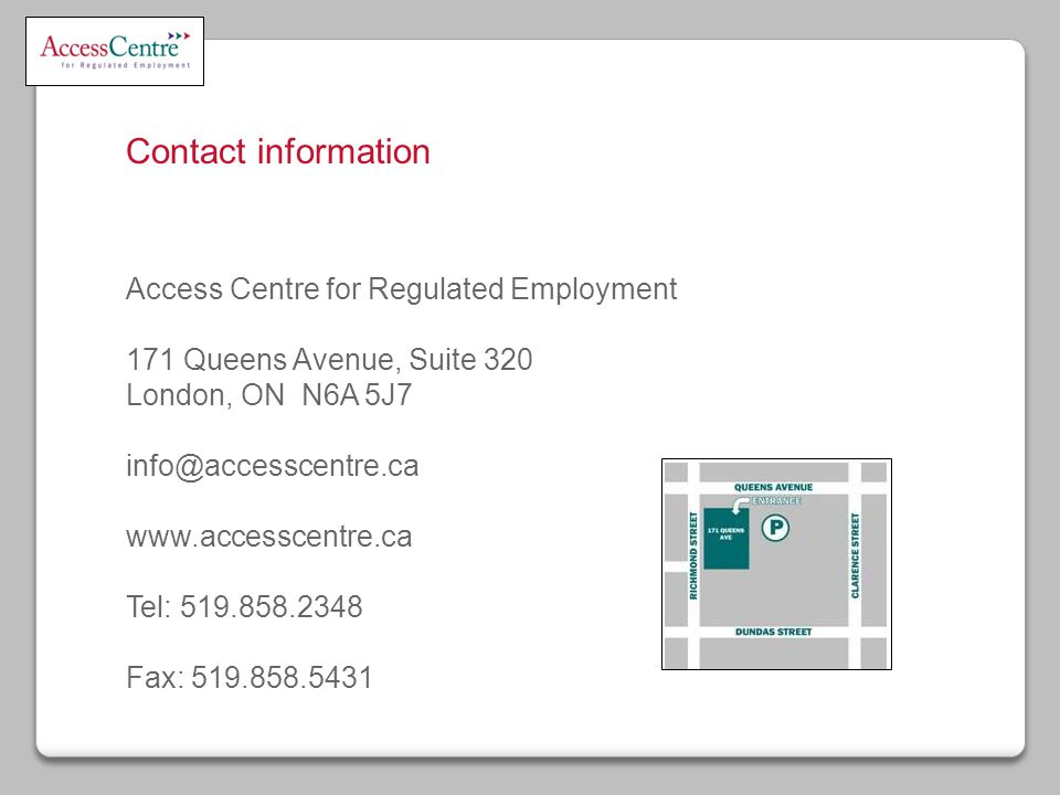 Contact information Access Centre for Regulated Employment 171 Queens Avenue, Suite 320 London, ON N6A 5J7   Tel: Fax: