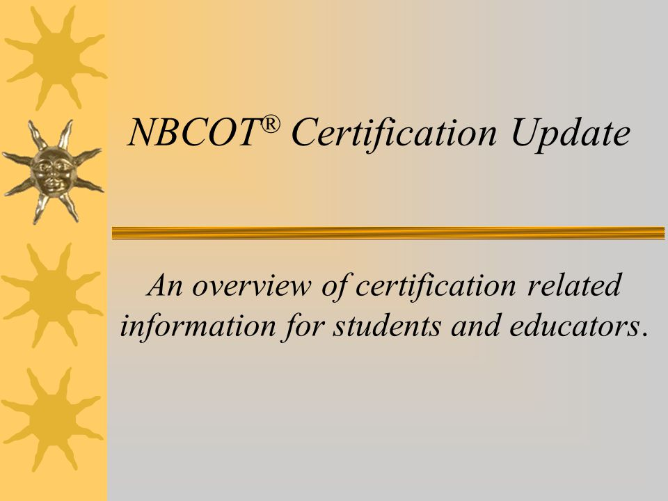 Nbcot certification update an overview of certification related 1 nbcot certification update an overview of certification related information for students and educators malvernweather Image collections