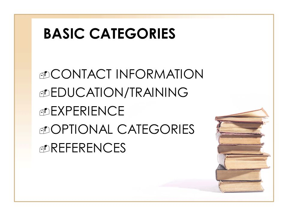 BASIC CATEGORIES  CONTACT INFORMATION  EDUCATION/TRAINING  EXPERIENCE  OPTIONAL CATEGORIES  REFERENCES