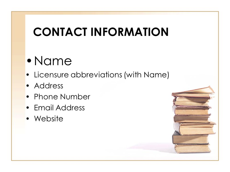 CONTACT INFORMATION Name Licensure abbreviations (with Name) Address Phone Number  Address Website
