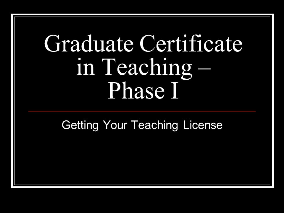 graduate certificate in teaching – phase i getting your teaching ...