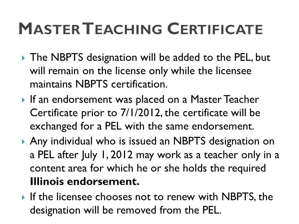  The NBPTS designation will be added to the PEL, but will remain on the license only while the licensee maintains NBPTS certification.