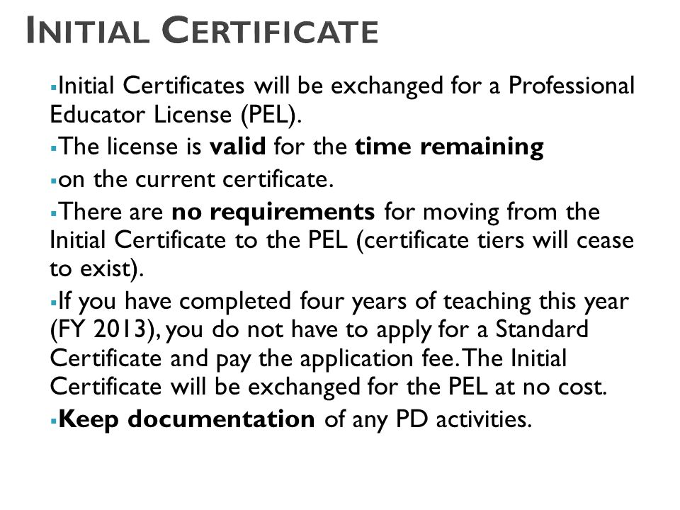  Initial Certificates will be exchanged for a Professional Educator License (PEL).