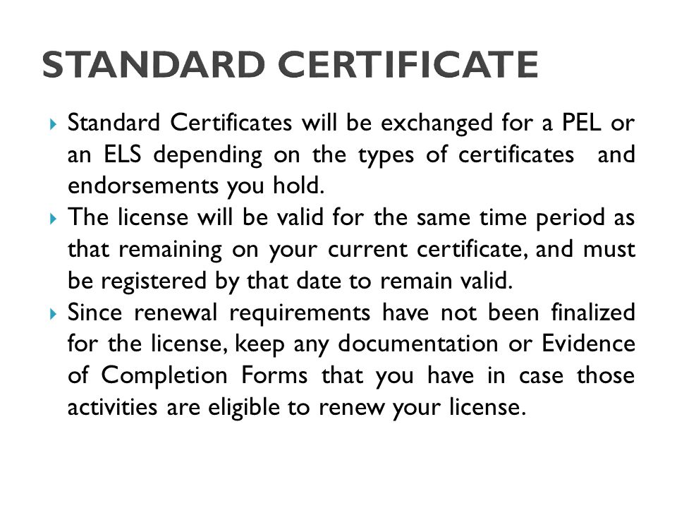  Standard Certificates will be exchanged for a PEL or an ELS depending on the types of certificates and endorsements you hold.