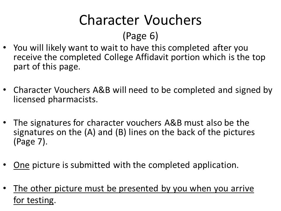 Character Vouchers (Page 6) You will likely want to wait to have this completed after you receive the completed College Affidavit portion which is the top part of this page.
