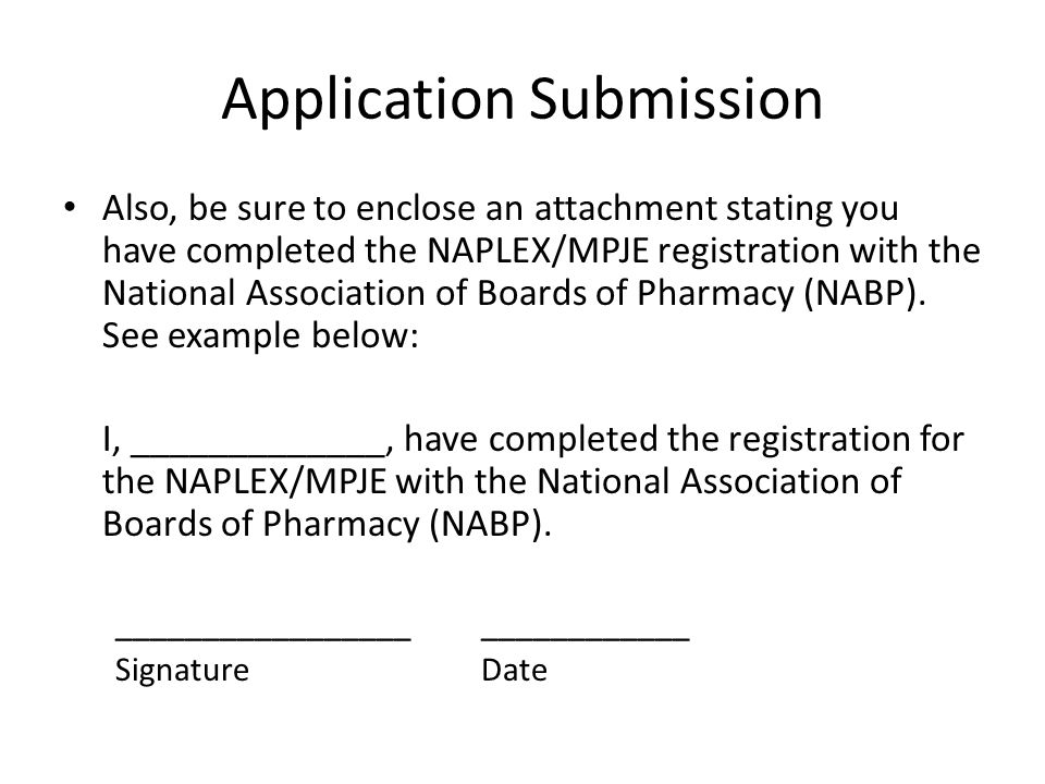 Application Submission Also, be sure to enclose an attachment stating you have completed the NAPLEX/MPJE registration with the National Association of Boards of Pharmacy (NABP).