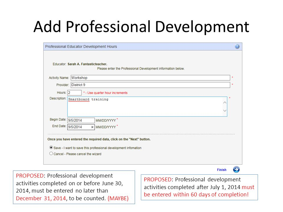 Add Professional Development PROPOSED: Professional development activities completed after July 1, 2014 must be entered within 60 days of completion.