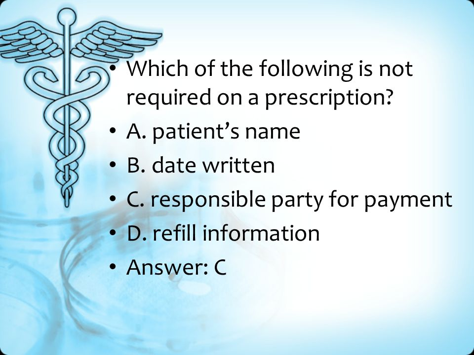 Which of the following is not required on a prescription.