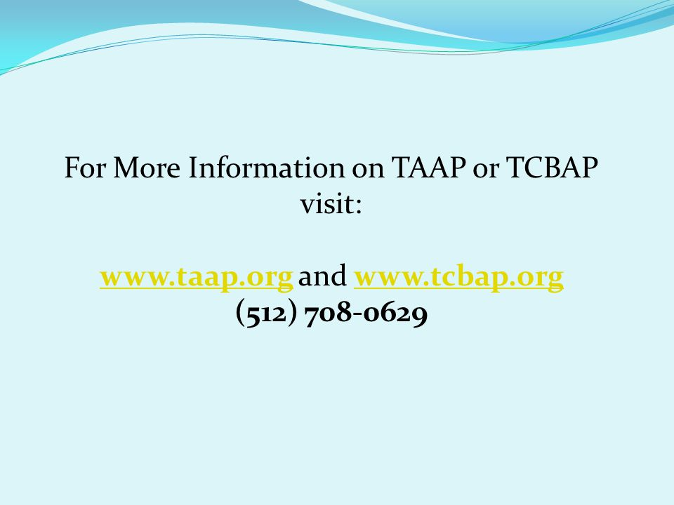 For More Information on TAAP or TCBAP visit:   and   (512)