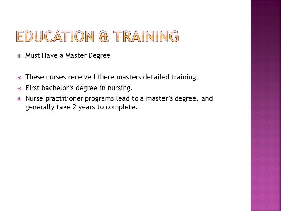  Must Have a Master Degree  These nurses received there masters detailed training.