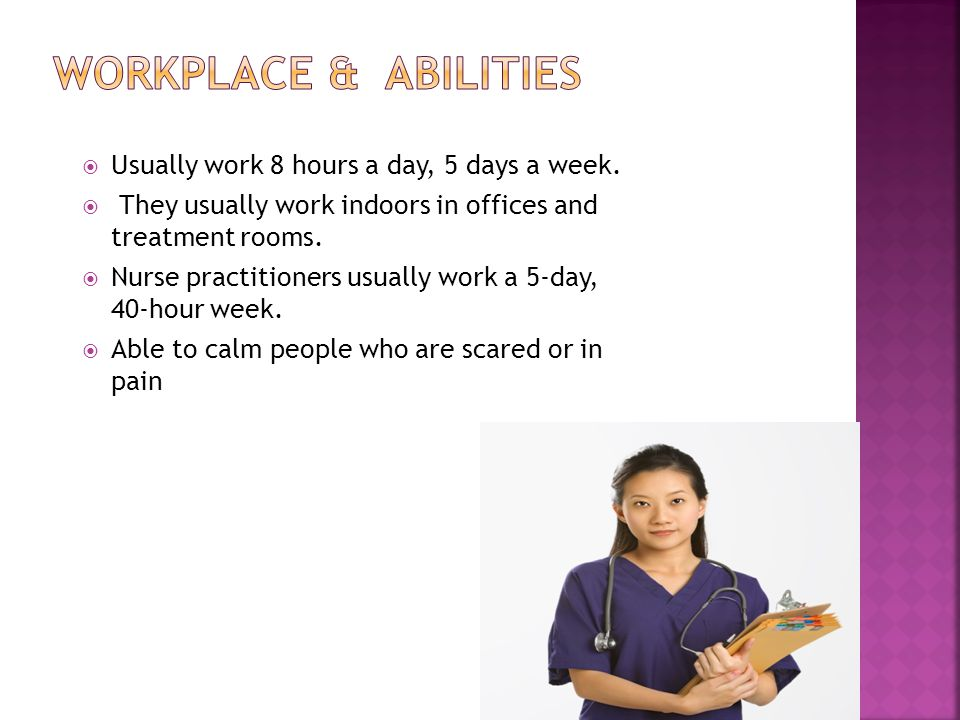  Usually work 8 hours a day, 5 days a week.