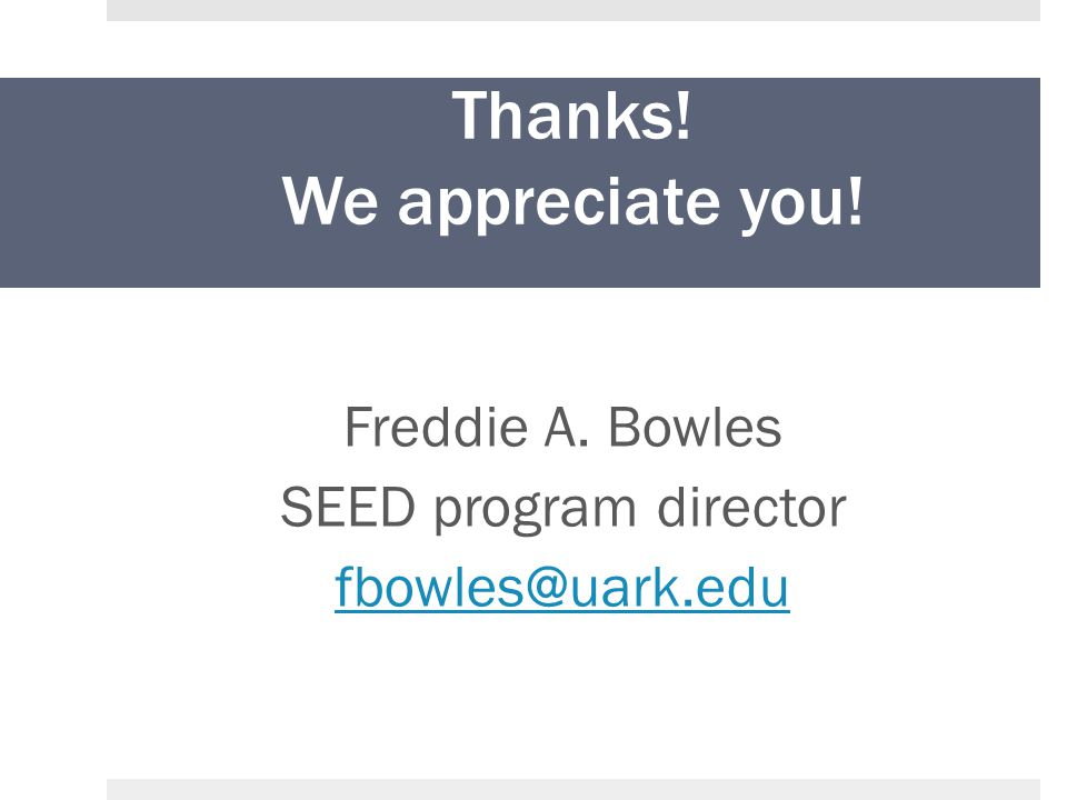 Thanks! We appreciate you! Freddie A. Bowles SEED program director