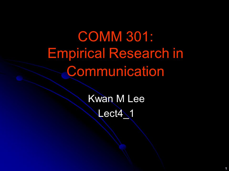 1 COMM 301: Empirical Research in Communication Kwan M Lee Lect4_1