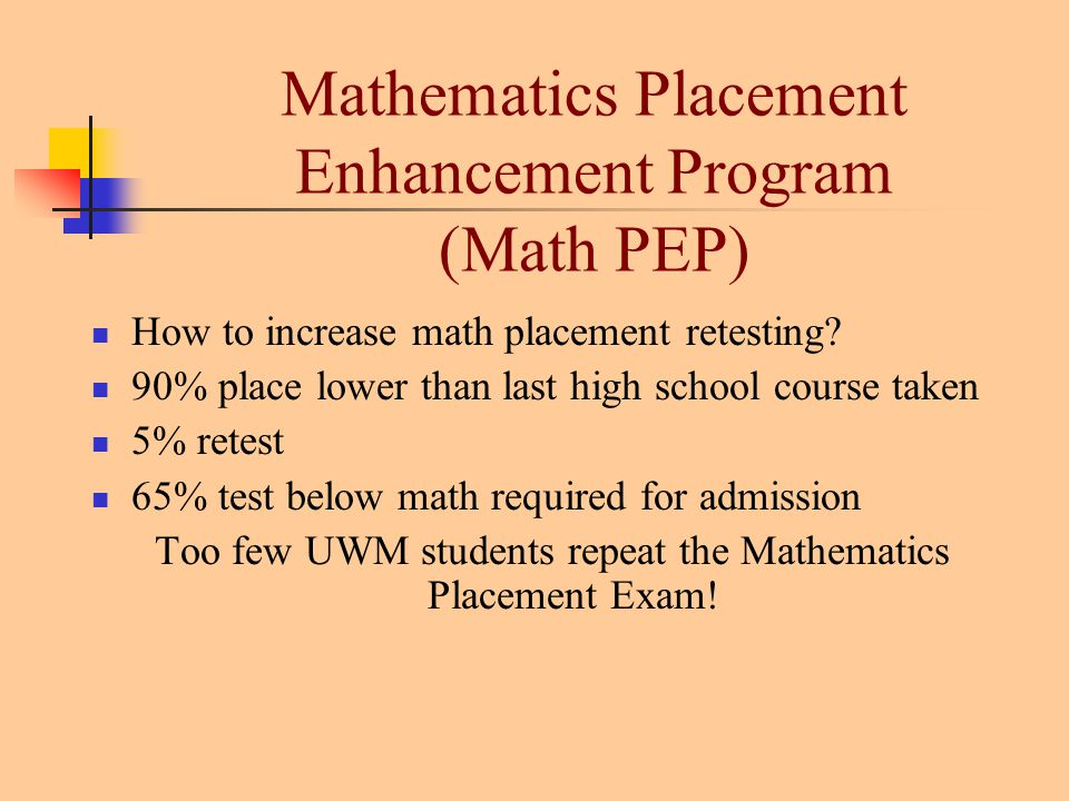 Mathematics Placement Enhancement Program (Math PEP) How to increase math placement retesting.