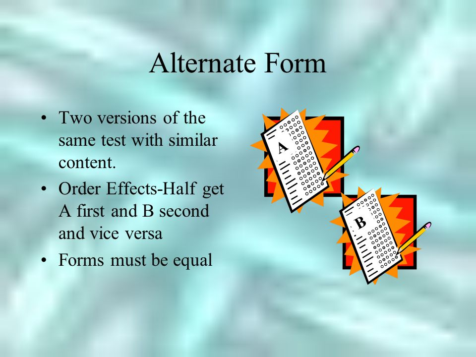 Alternate Form Two versions of the same test with similar content.