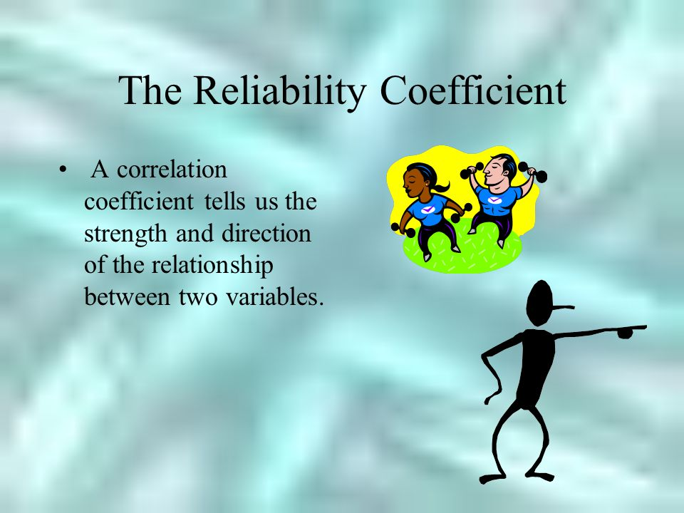 The Reliability Coefficient A correlation coefficient tells us the strength and direction of the relationship between two variables.