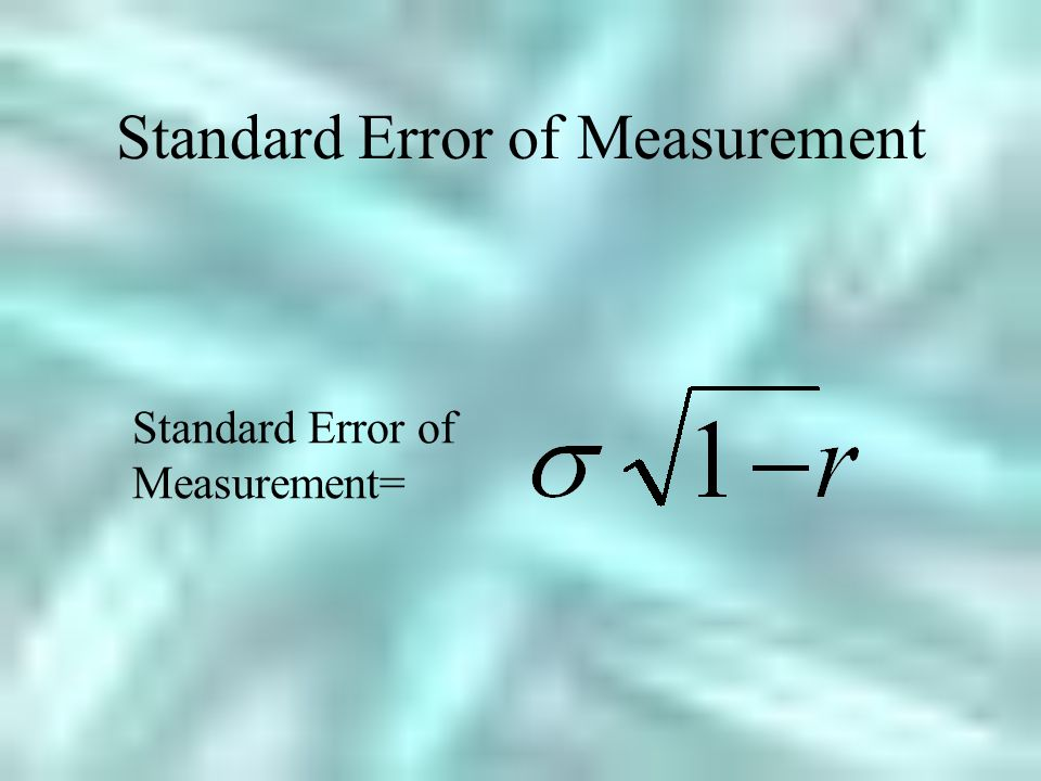 Standard Error of Measurement Standard Error of Measurement=