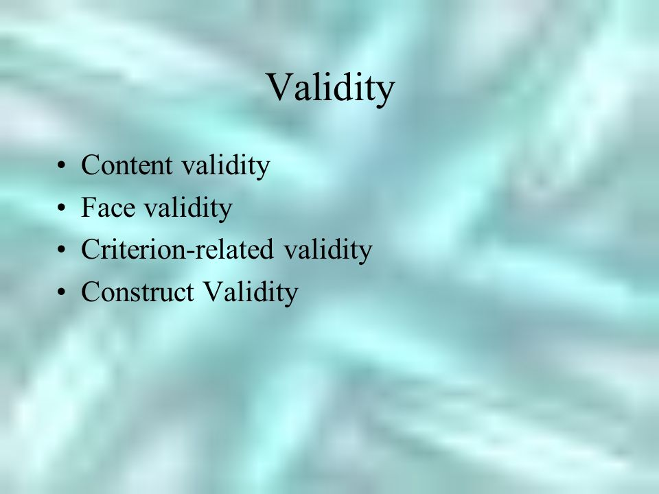 Validity Content validity Face validity Criterion-related validity Construct Validity
