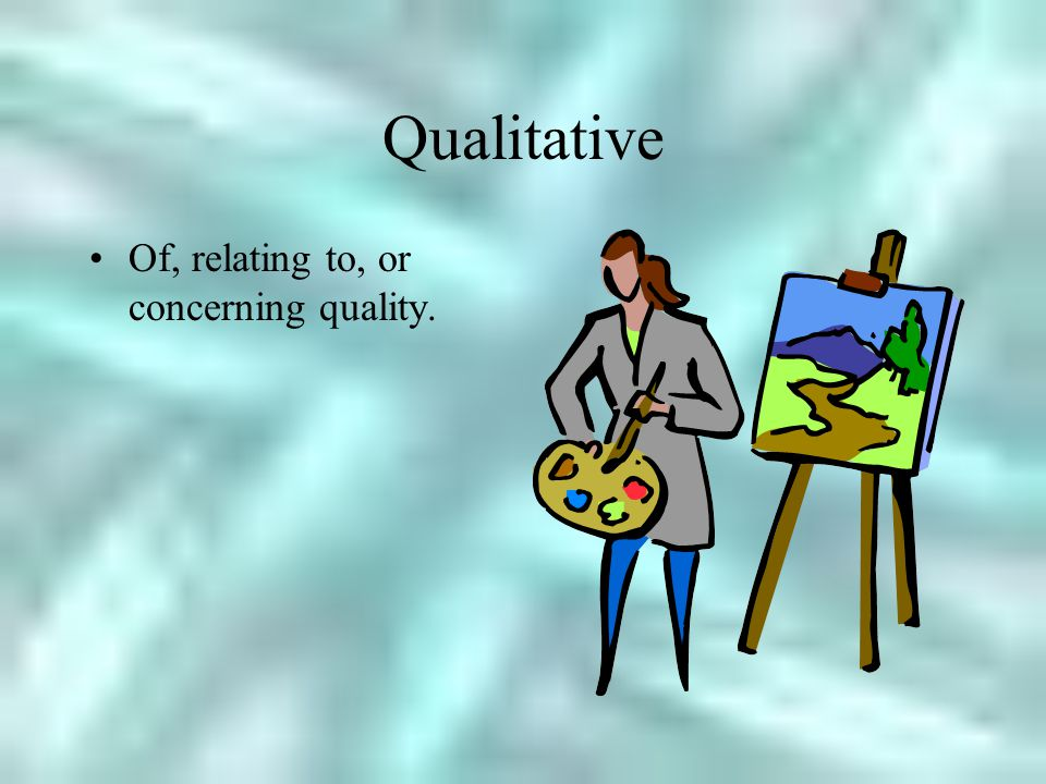 Qualitative Of, relating to, or concerning quality.