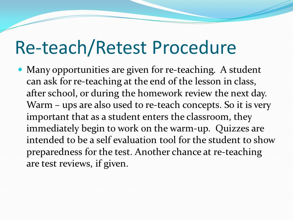 Re-teach/Retest Procedure Many opportunities are given for re-teaching.