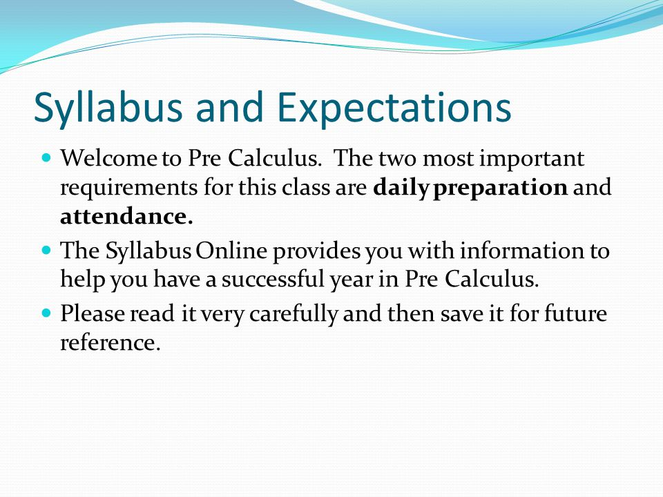 Syllabus and Expectations Welcome to Pre Calculus.