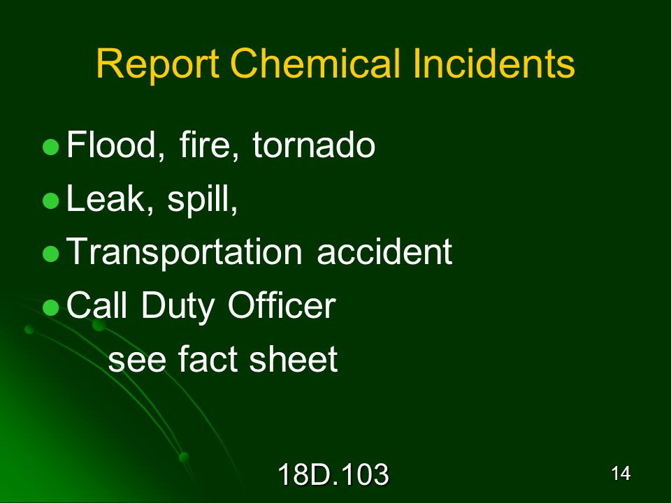 18D Report Chemical Incidents Flood, fire, tornado Leak, spill, Transportation accident Call Duty Officer see fact sheet