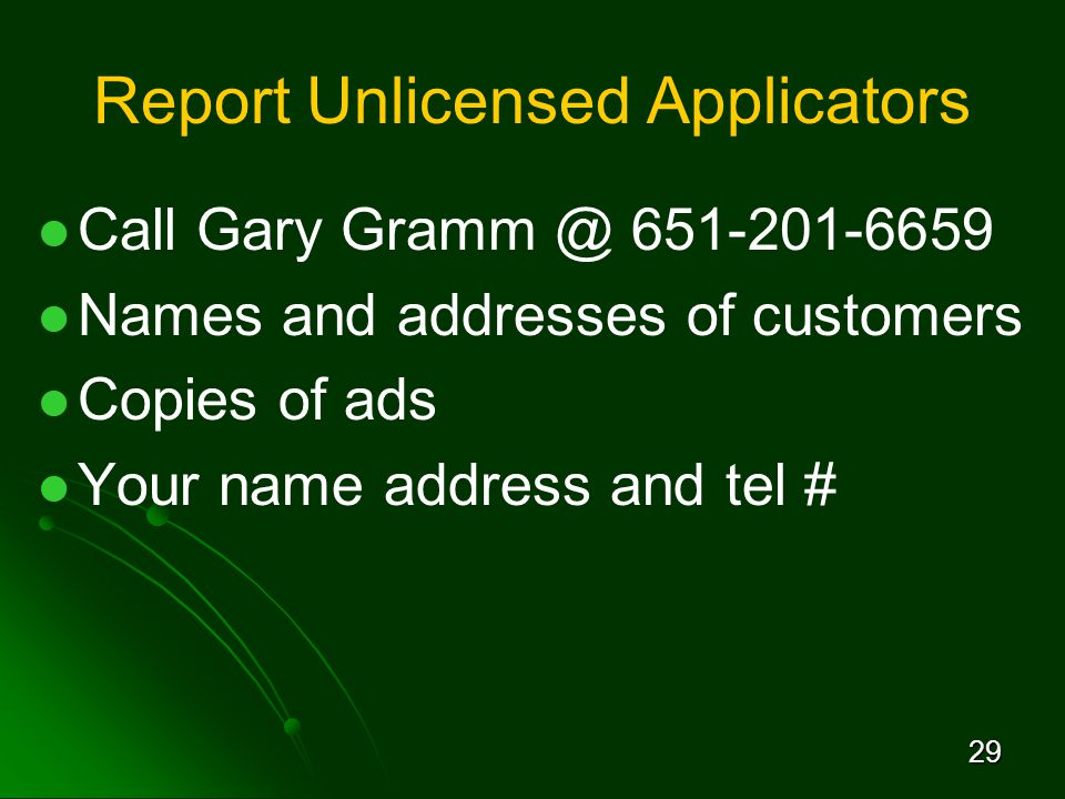 29 Report Unlicensed Applicators Call Gary Names and addresses of customers Copies of ads Your name address and tel #