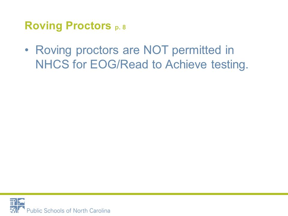 Roving Proctors p. 8 Roving proctors are NOT permitted in NHCS for EOG/Read to Achieve testing.