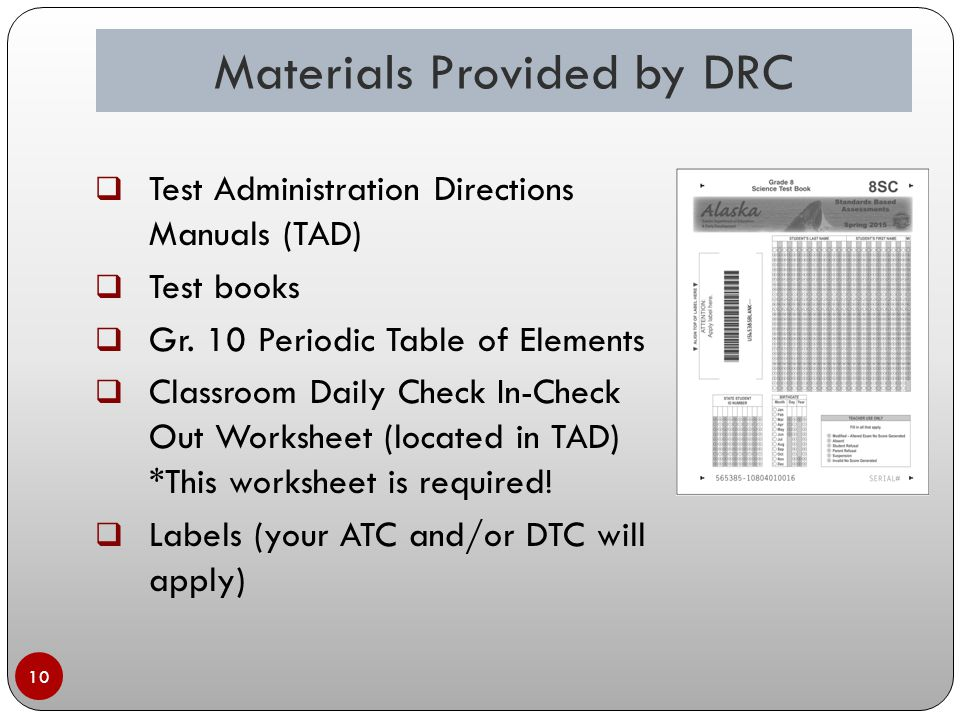 Materials Provided by DRC 10  Test Administration Directions Manuals (TAD)  Test books  Gr.