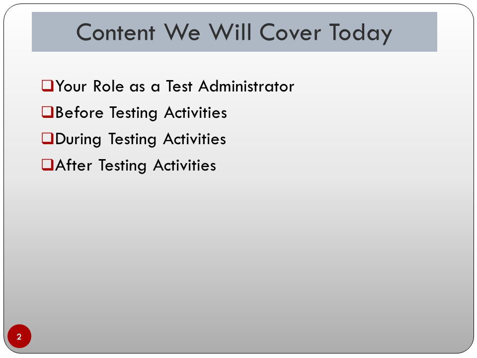 Content We Will Cover Today 2  Your Role as a Test Administrator  Before Testing Activities  During Testing Activities  After Testing Activities