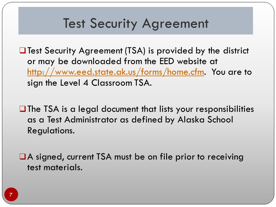 Test Security Agreement 7  Test Security Agreement (TSA) is provided by the district or may be downloaded from the EED website at