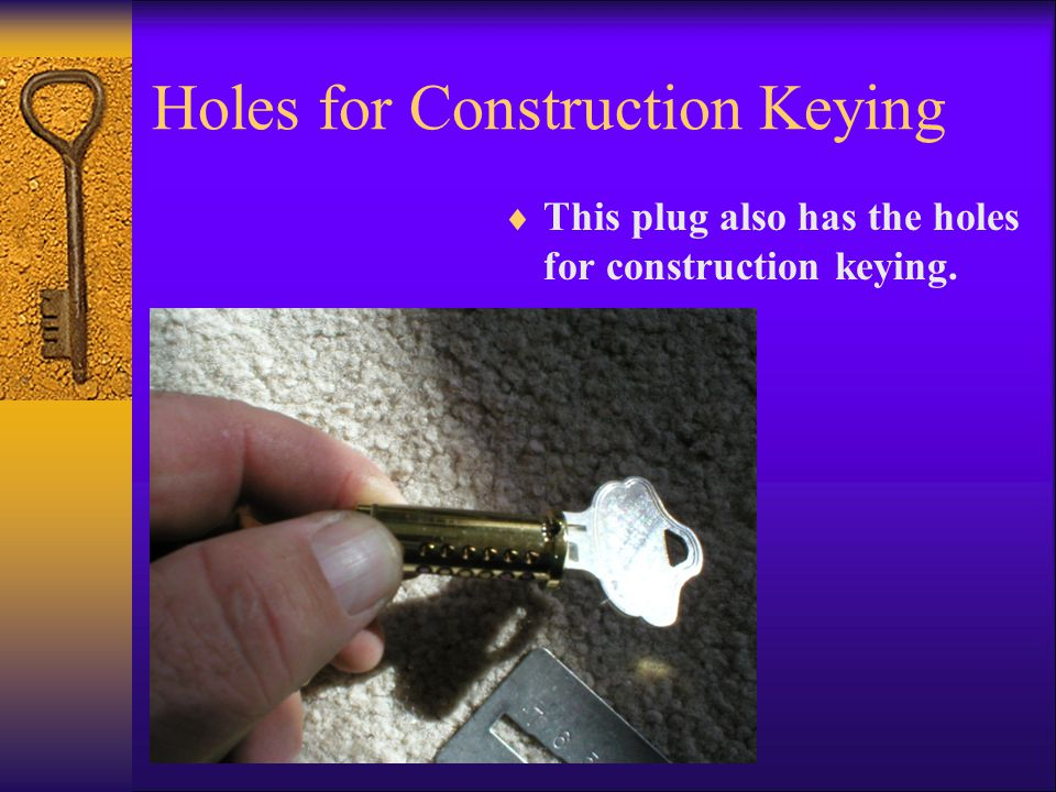 Holes for Construction Keying TThis plug also has the holes for construction keying.