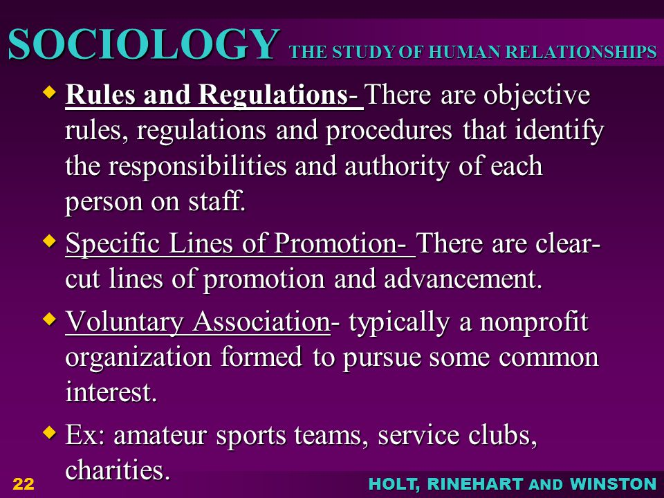 THE STUDY OF HUMAN RELATIONSHIPS SOCIOLOGY HOLT, RINEHART AND WINSTON  Rules and Regulations- There are objective rules, regulations and procedures that identify the responsibilities and authority of each person on staff.