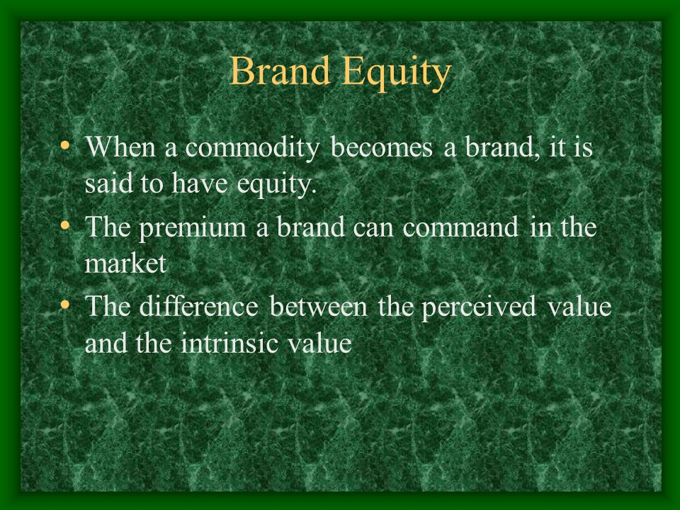 Brand Equity When a commodity becomes a brand, it is said to have equity.