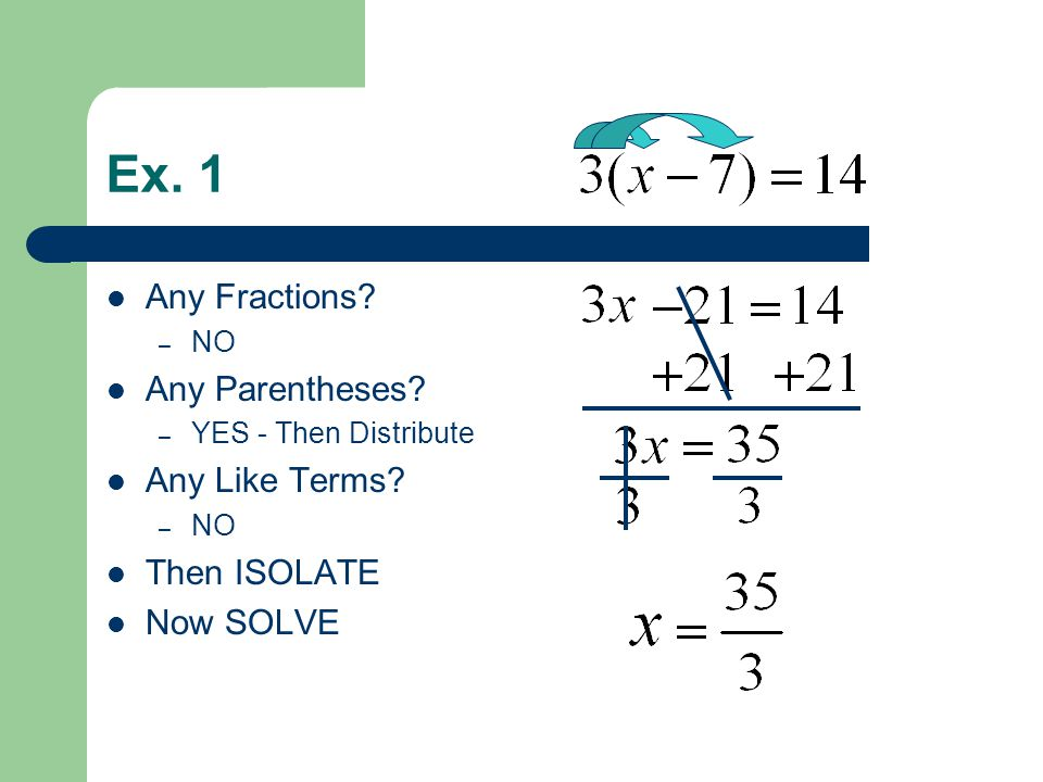 Ex. 1 Any Fractions. – NO Any Parentheses. – YES - Then Distribute Any Like Terms.