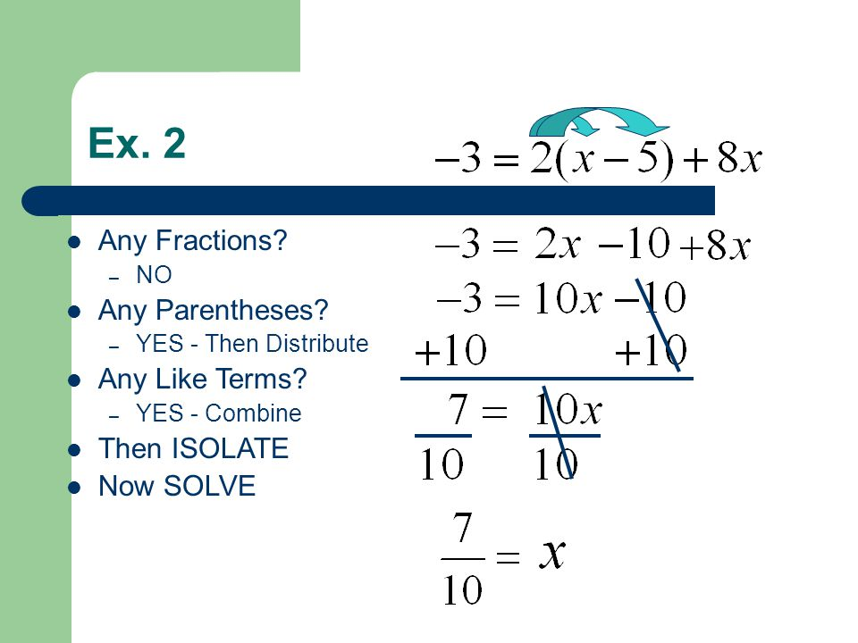 Ex. 2 Any Fractions. – NO Any Parentheses. – YES - Then Distribute Any Like Terms.