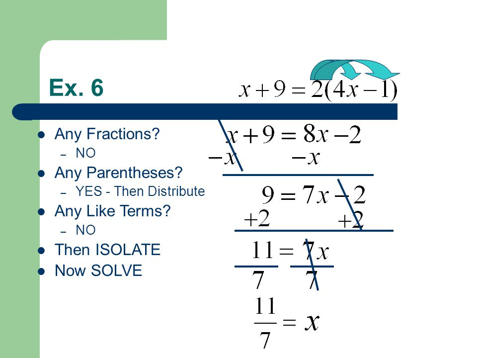 Ex. 6 Any Fractions. – NO Any Parentheses. – YES - Then Distribute Any Like Terms.