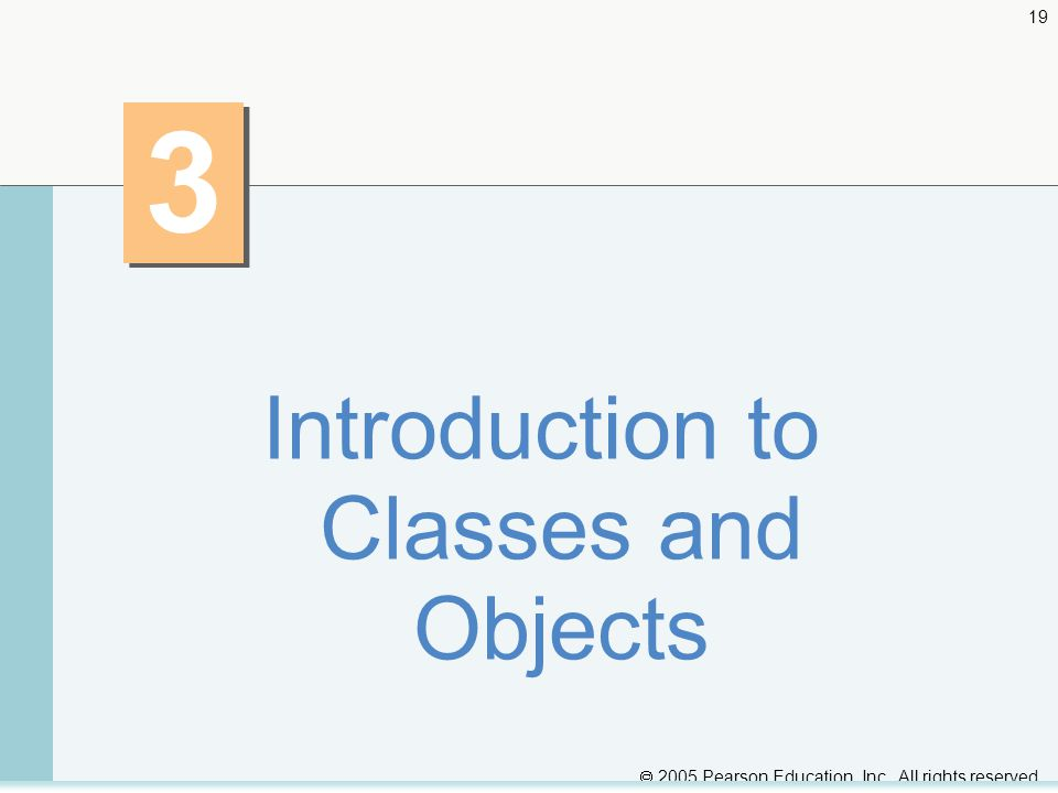  2005 Pearson Education, Inc. All rights reserved Introduction to Classes and Objects