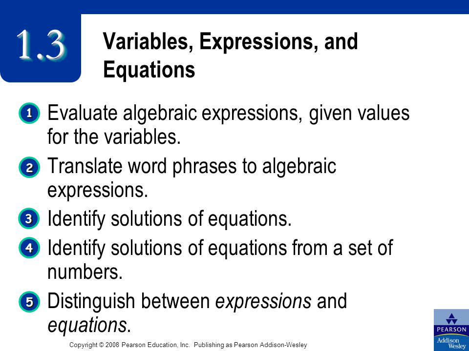 Variables, Expressions, and Equations Evaluate algebraic expressions, given values for the variables.