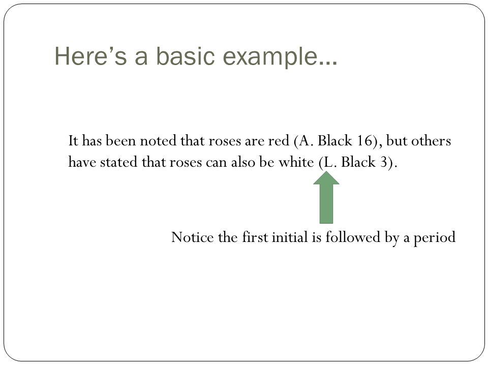 Here's a basic example… It has been noted that roses are red (A.