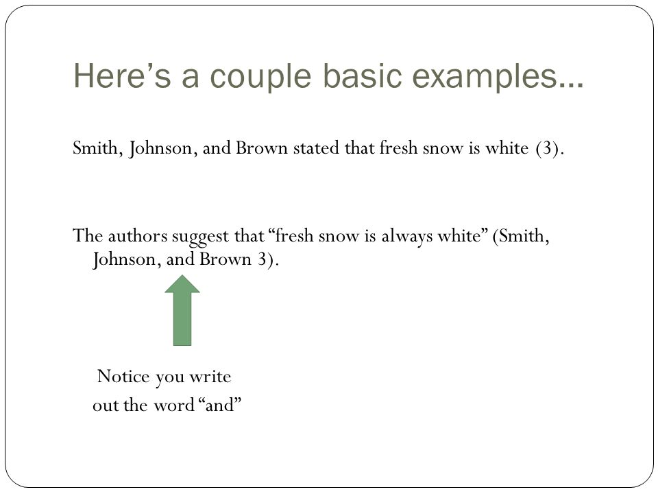 Here's a couple basic examples… Smith, Johnson, and Brown stated that fresh snow is white (3).